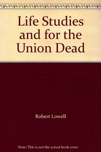 9780374187361: Life Studies and for the Union Dead