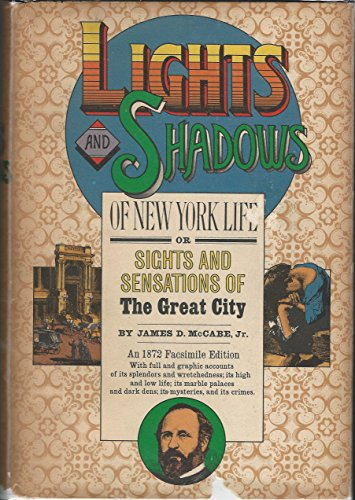 Lights and Shadows of New York Life: Or, The Sights and Sensations of the Great City: McCabe, James...