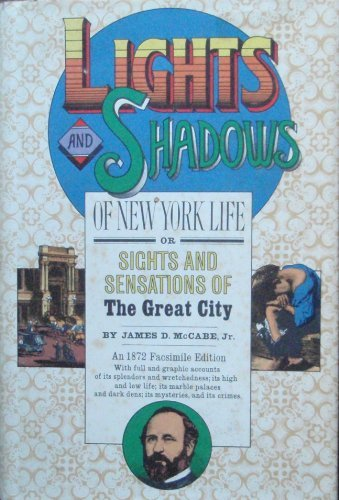 Lights and Shadows of New York Life: Or, The Sights and Sensations of the Great City