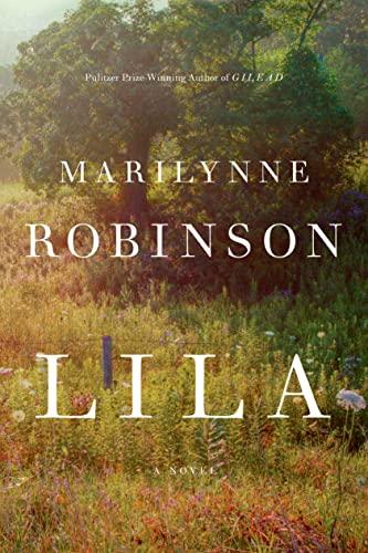 Lila A Novel: Robinson, Marilynne