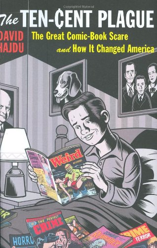 9780374187675: The Ten-Cent Plague: The Great Comic-Book Scare and How It Changed America