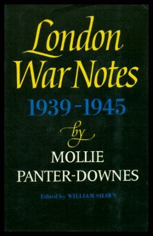 London War Notes: 1939-1945: PANTER-DOWNES, MOLLIE AND (WILLIAM SHAWN, ED.)
