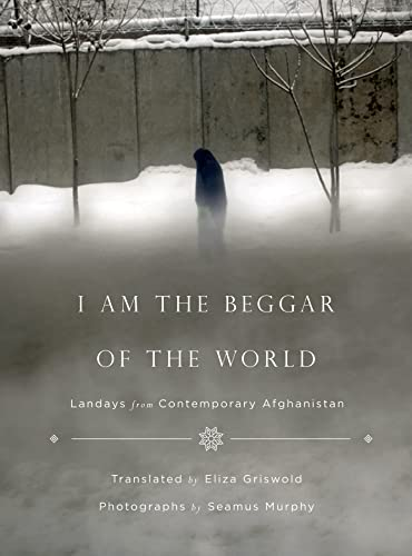 9780374191870: I Am the Beggar of the World: Landays from Contemporary Afghanistan