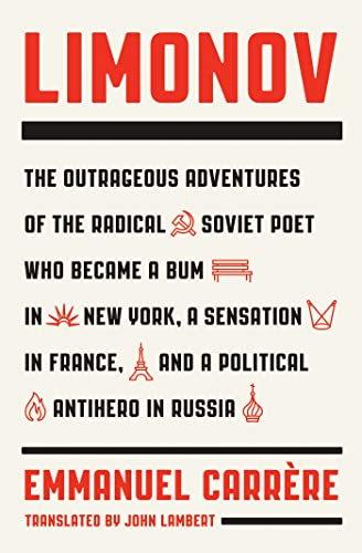 9780374192013: Limonov: The Outrageous Adventures of the Radical Soviet Poet Who Became a Bum in New York, a Sensation in France, and a Political Antihero in Russia