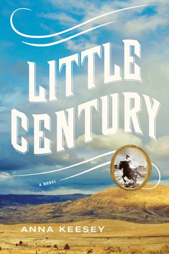 Little Century: A Novel: Keesey, Anna