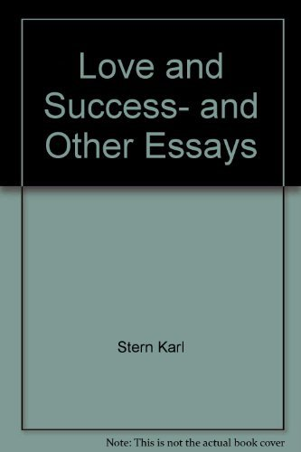 Love and success, and other essays: Karl Stern
