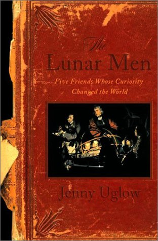 The Lunar Men: Five Friends Whose Curiosity Changed the World: Uglow, Jenny - VERY RARE SIGNED U.S....