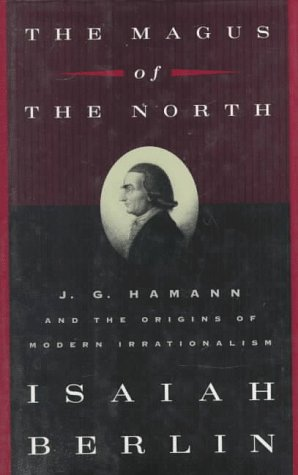 9780374196578: The Magus of the North: J.G. Hamann and the Origins of Modern Irrationalism