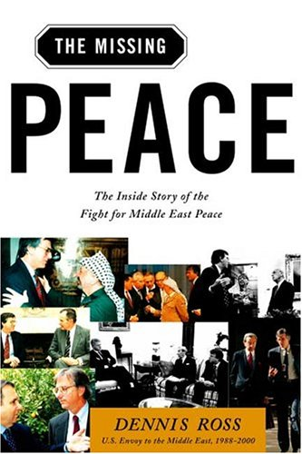 The Missing Peace: The Inside Story of the Fight for Middle East Peace: Ross, Dennis