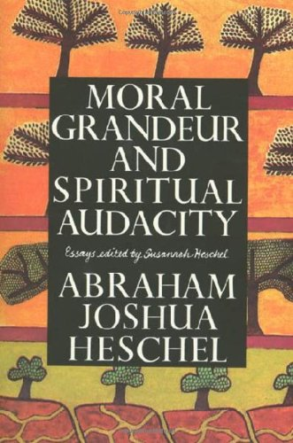 Moral Grandeur and Spiritual Audacity: Essays (0374199809) by Abraham Joshua Heschel