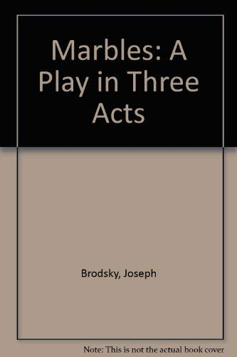 Marbles: A Play in Three Acts: Brodsky, Joseph