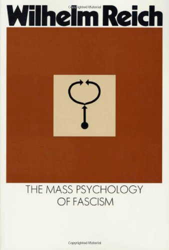 The mass psychology of fascism: Reich, Wilhelm