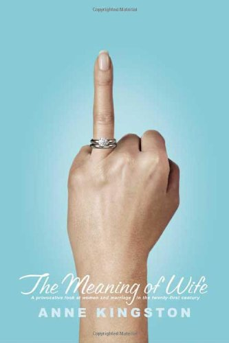 9780374205102: The Meaning of Wife: A Provocative Look at Women and Marriage in the Twenty-first Century