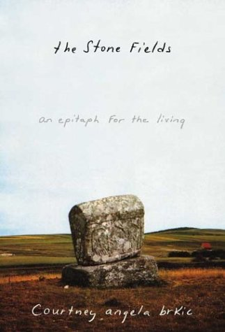 The Stone Fields: An Epitaph for the Living (Signed First Edition): Courtney Angela Brkic