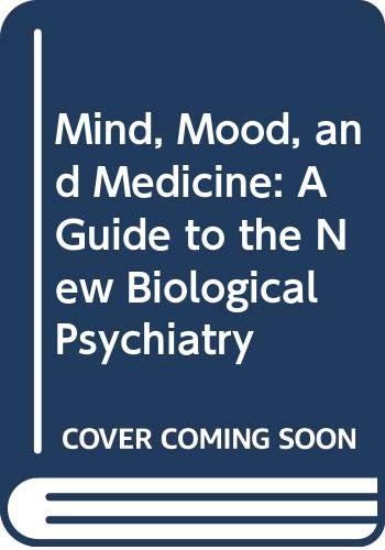 9780374208950: Mind, Mood, and Medicine: A Guide to the New Biological Psychiatry