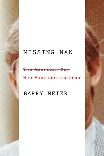 9780374210458: Missing Man: The American Spy Who Vanished in Iran