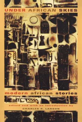 Under African Skies: Modern African Stories: Larson, Charles R., editor and introduction