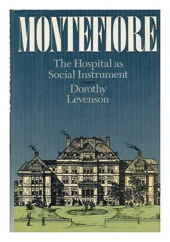 MONTEFIORE: THE HOSPITAL AS SOCIAL INSTRUMENT: Dorothy Levenson
