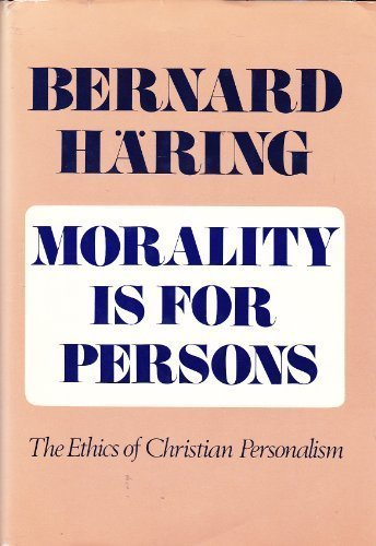 MORALITY IS FOR PERSONS: The Ethics of Christian Personalism