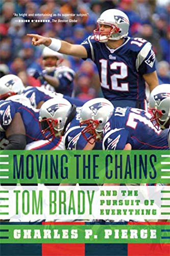 9780374214449: Moving the Chains: Tom Brady and the Pursuit of Everything