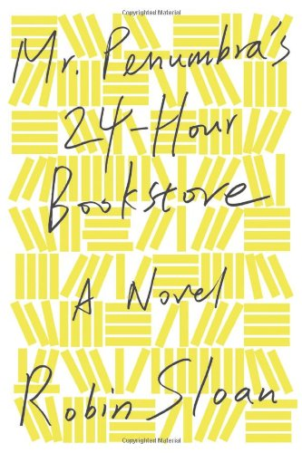 Mr. Penumbra's 24-Hour Bookstore (Signed First Edition): Robin Sloan