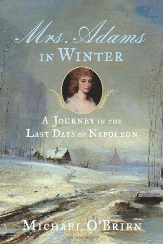 9780374215811: Mrs. Adams in Winter: A Journey in the Last Days of Napoleon