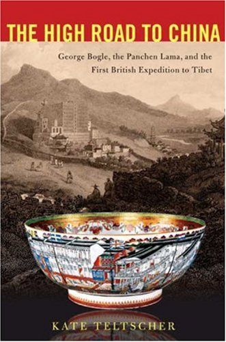 The High Road to China: George Bogle, the Panchen Lama, and the British Expedition to Tibet.