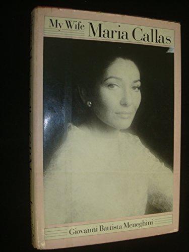 9780374217525: My Wife, Maria Callas