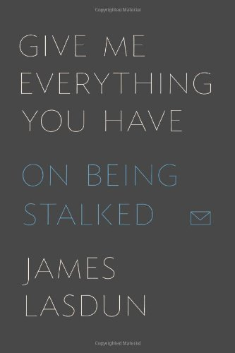 9780374219079: Give Me Everything You Have: On Being Stalked
