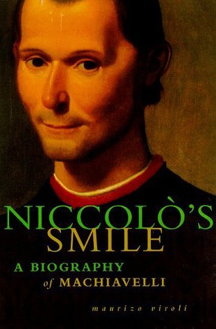 Niccolo's Smile A Biography of MacHiavelli