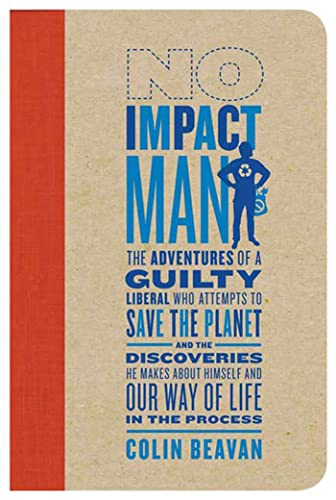 9780374222888: No Impact Man: The Adventures of a Guilty Liberal Who Attempts to Save the Planet, and the Discoveries He Makes About Himself and Our Way of Life in the Process