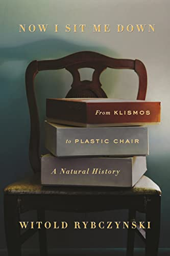 9780374223212: Now I Sit Me Down: From Klismos to Plastic Chair: A Natural History