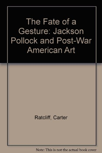 9780374223311: The Fate of a Gesture: Jackson Pollock and Post-War American Art