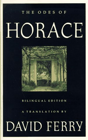 The Odes of Horace, Bilingual Edition: Horace (trans.by David Ferry)