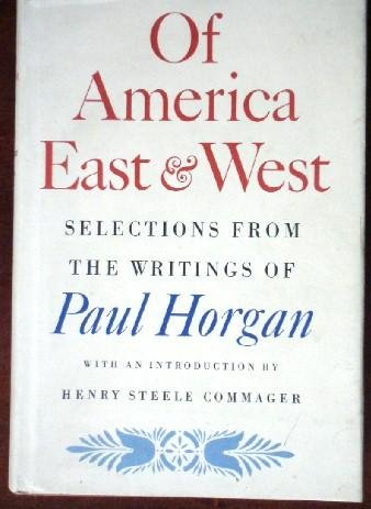 Of America East & West: Selections from the Writings of Paul Horgan.: HORGAN, Paul.
