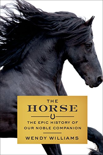 9780374224400: The Horse: The Epic History of Our Noble Companion