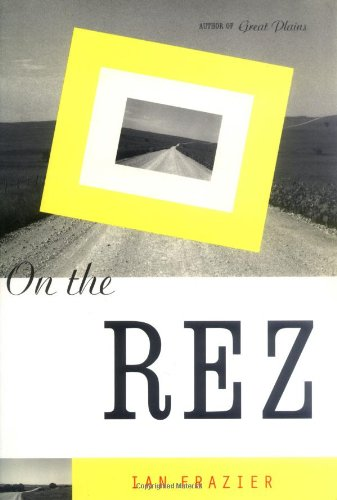 On the Rez (Signed FIrst Edition): Ian Frazier
