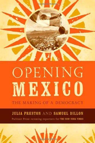 Opening Mexico: The Making of a Democracy: Preston, Julia and Dillon, Samuel