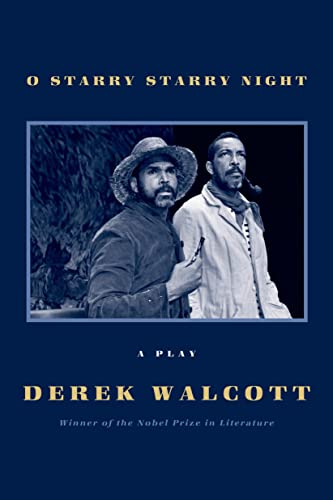 O Starry Starry Night: A Play: Walcott, Derek