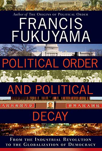 9780374227357: Political Order and Political Decay: From the Industrial Revolution to the Globalization of Democracy