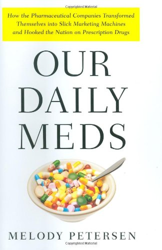 9780374228279: Our Daily Meds: How the Pharmaceutical Companies Transformed Themselves Into Slick Marketing Machines and Hooked the Nation on Prescri