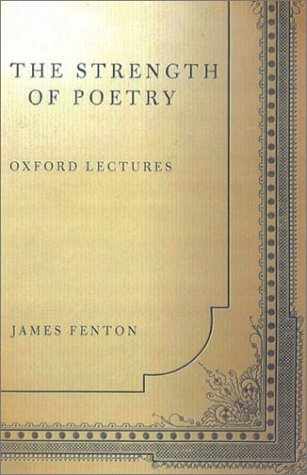 The Strength of Poetry: Oxford Lectures: Fenton, James