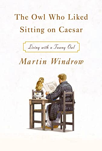 9780374228460: The Owl Who Liked Sitting on Caesar: Living with a Tawny Owl
