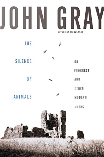9780374229177: The Silence of Animals: On Progress and Other Modern Myths