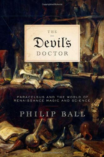 The Devil's Doctor: Paracelsus and the World of Renaissance Magic and Science (0374229791) by Philip Ball