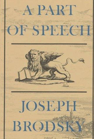 A PART OF SPEECH. Translated by Richard Wilbur, Howard Moss, Anthony Hecht, Derek Walcott, and ...