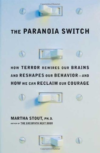 9780374229993: The Paranoia Switch: How Terror Rewires Our Brains and Reshapes Our Behavior--and How We Can Reclaim Our Courage