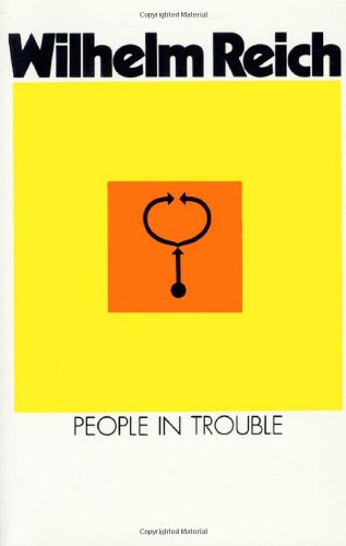 People in Trouble: Volume Two of the Emotional Plague of Mankind: Reich, Wilhelm