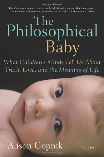 9780374231965: The Philosophical Baby: What Children's Minds Tell Us About Truth, Love, and the Meaning of Life