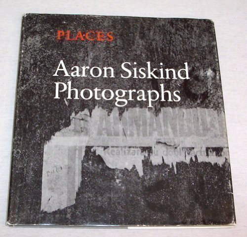Places: Aaron Siskind Photographs: Siskind, Aaron; Hess, Thomas B. (intro.)